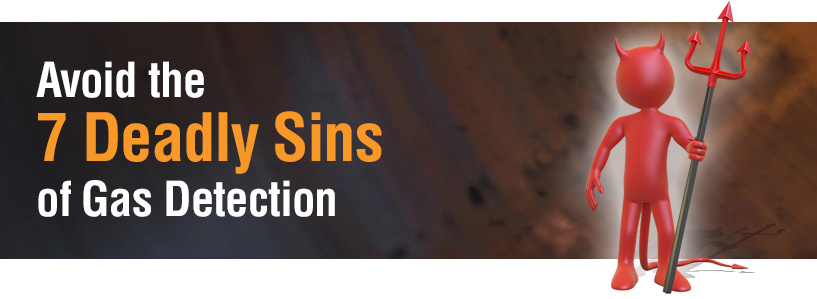 Avoid the 7 deadly sins of gas detection